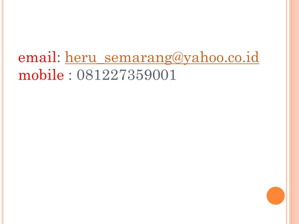 email: heru_semarang@yahoo.co.id mobile : 081227359001heru_semarang@yahoo.co.id
