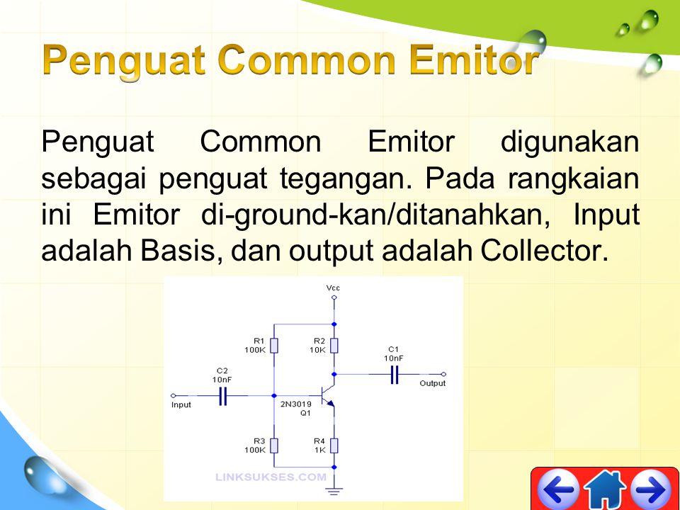 Penguat Common Emitor digunakan sebagai penguat tegangan. Pada rangkaian ini Emitor di-ground-kan/ditanahkan, Input adalah Basis, dan output adalah Co