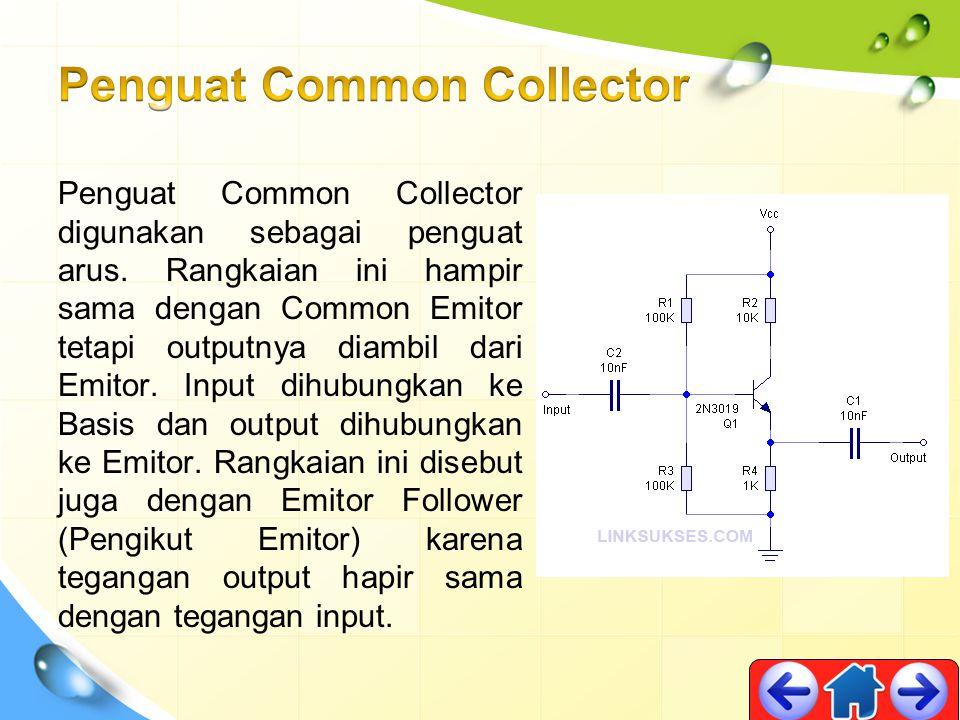 Penguat Common Collector digunakan sebagai penguat arus. Rangkaian ini hampir sama dengan Common Emitor tetapi outputnya diambil dari Emitor. Input di