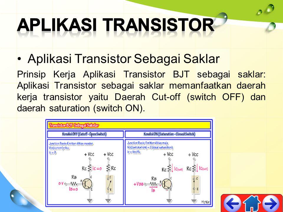 Aplikasi Transistor Sebagai Saklar Prinsip Kerja Aplikasi Transistor BJT sebagai saklar: Aplikasi Transistor sebagai saklar memanfaatkan daerah kerja
