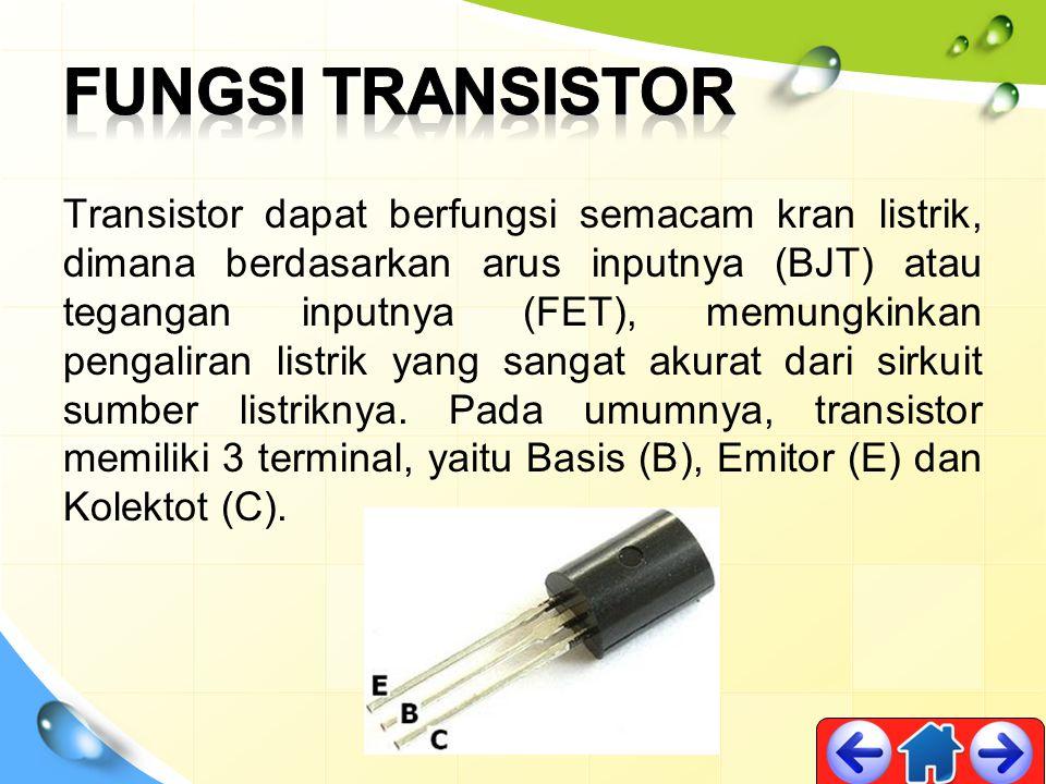 Transistor dapat berfungsi semacam kran listrik, dimana berdasarkan arus inputnya (BJT) atau tegangan inputnya (FET), memungkinkan pengaliran listrik