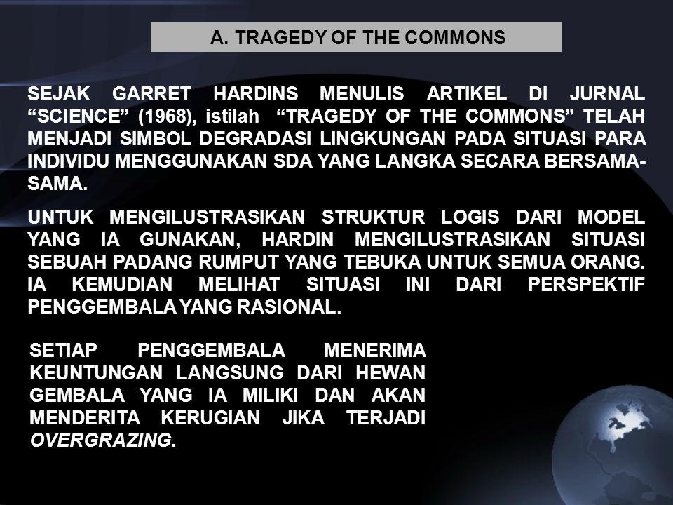 """A. TRAGEDY OF THE COMMONS SEJAK GARRET HARDINS MENULIS ARTIKEL DI JURNAL """"SCIENCE"""" (1968), istilah """"TRAGEDY OF THE COMMONS"""" TELAH MENJADI SIMBOL DEGRA"""