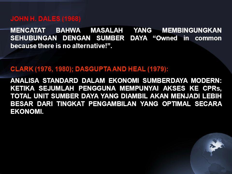 """JOHN H. DALES (1968) MENCATAT BAHWA MASALAH YANG MEMBINGUNGKAN SEHUBUNGAN DENGAN SUMBER DAYA """"Owned in common because there is no alternative!"""". CLARK"""
