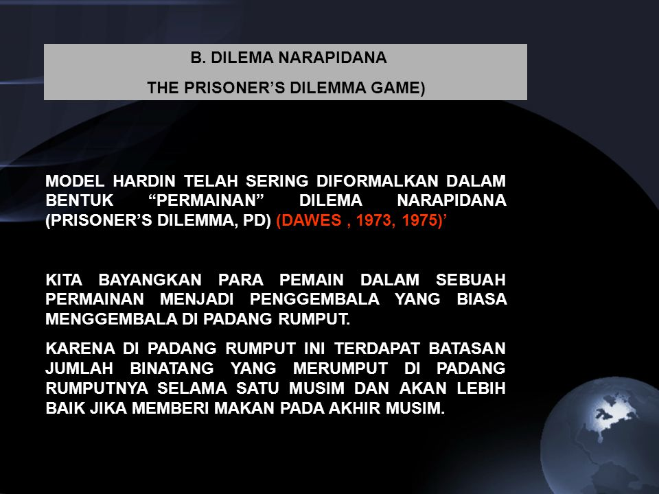 "B. DILEMA NARAPIDANA THE PRISONER'S DILEMMA GAME) MODEL HARDIN TELAH SERING DIFORMALKAN DALAM BENTUK ""PERMAINAN"" DILEMA NARAPIDANA (PRISONER'S DILEMMA"