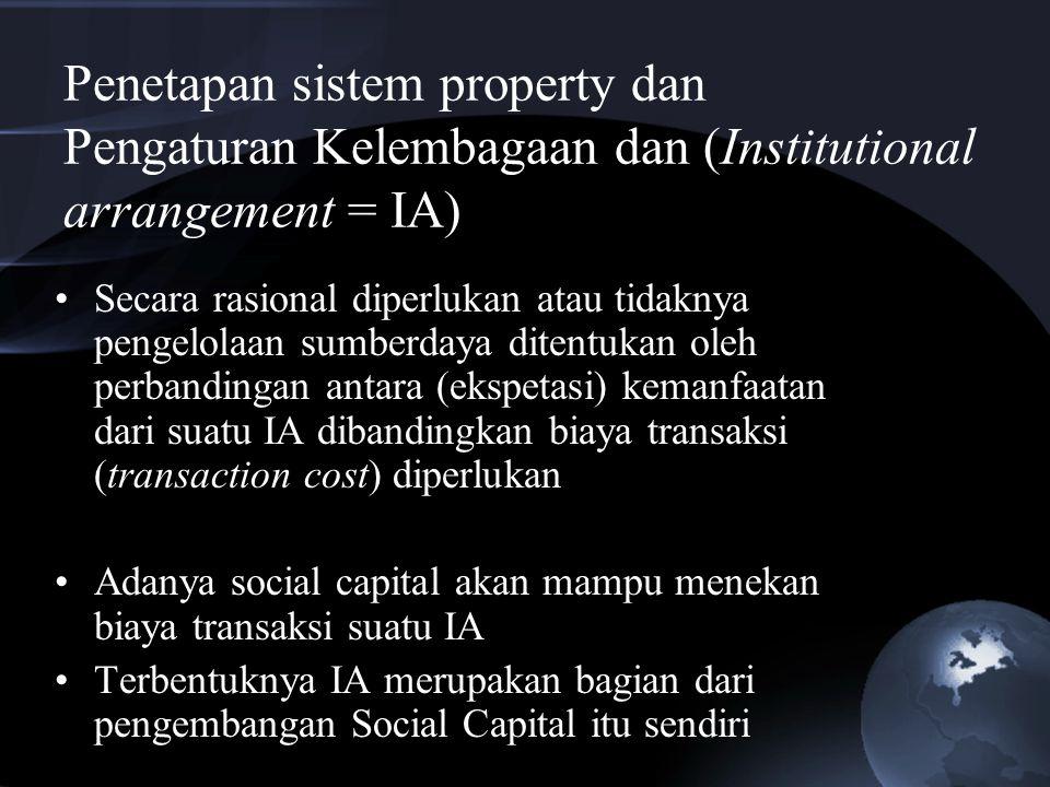 Penetapan sistem property dan Pengaturan Kelembagaan dan (Institutional arrangement = IA) Secara rasional diperlukan atau tidaknya pengelolaan sumberd