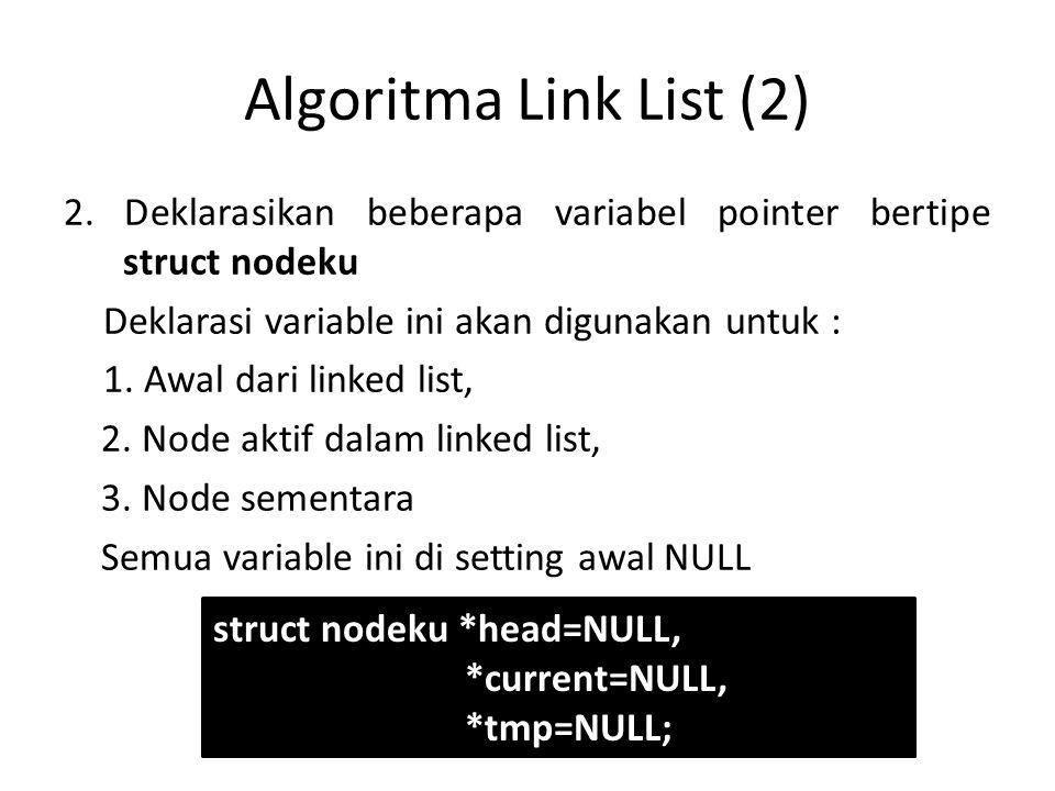 2. Deklarasikan beberapa variabel pointer bertipe struct nodeku Deklarasi variable ini akan digunakan untuk : 1. Awal dari linked list, 2. Node aktif
