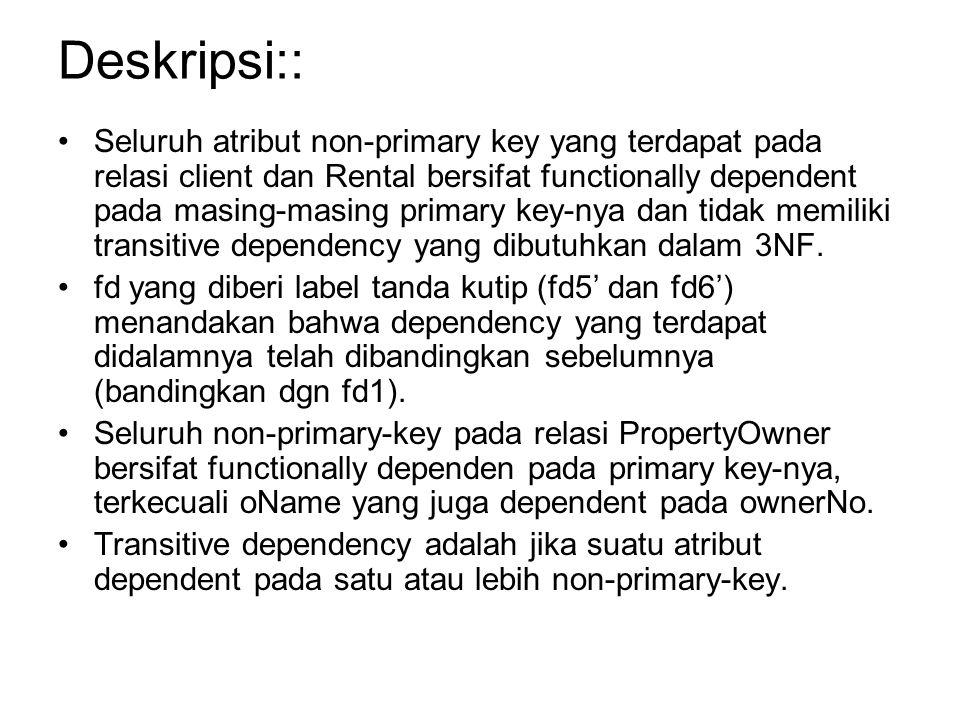 Deskripsi:: Seluruh atribut non-primary key yang terdapat pada relasi client dan Rental bersifat functionally dependent pada masing-masing primary key