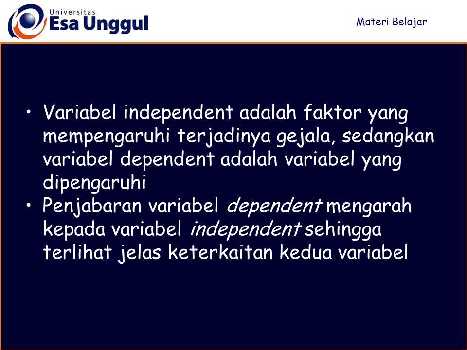 Variabel independent adalah faktor yang mempengaruhi terjadinya gejala, sedangkan variabel dependent adalah variabel yang dipengaruhi Penjabaran varia