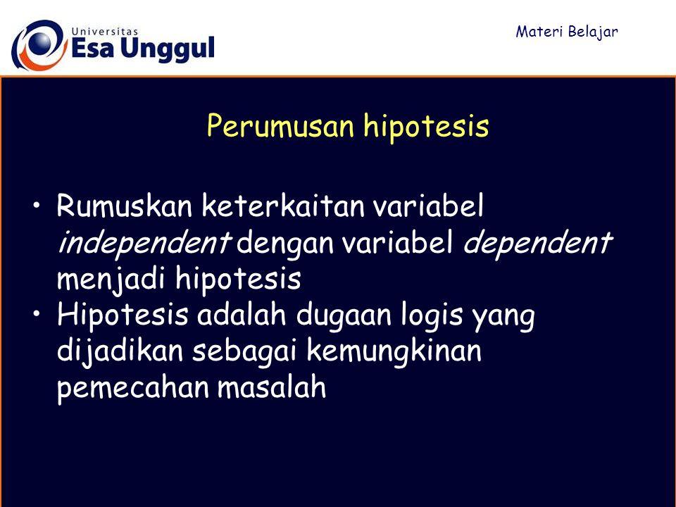 Rumuskan keterkaitan variabel independent dengan variabel dependent menjadi hipotesis Hipotesis adalah dugaan logis yang dijadikan sebagai kemungkinan