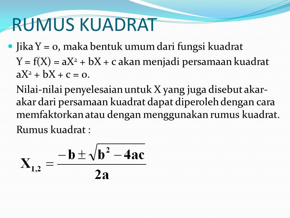 RUMUS KUADRAT Jika Y = 0, maka bentuk umum dari fungsi kuadrat Y = f(X) = aX 2 + bX + c akan menjadi persamaan kuadrat aX 2 + bX + c = 0. Nilai-nilai