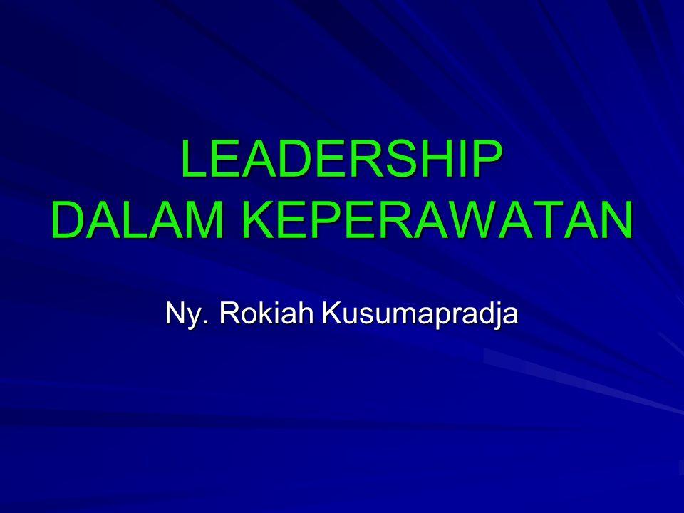 LEADERSHIP DALAM KEPERAWATAN Ny. Rokiah Kusumapradja