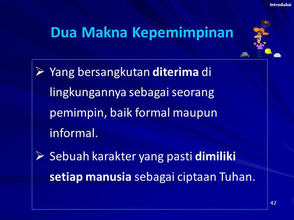 42 Dua Makna Kepemimpinan  Yang bersangkutan diterima di lingkungannya sebagai seorang pemimpin, baik formal maupun informal.  Sebuah karakter yang