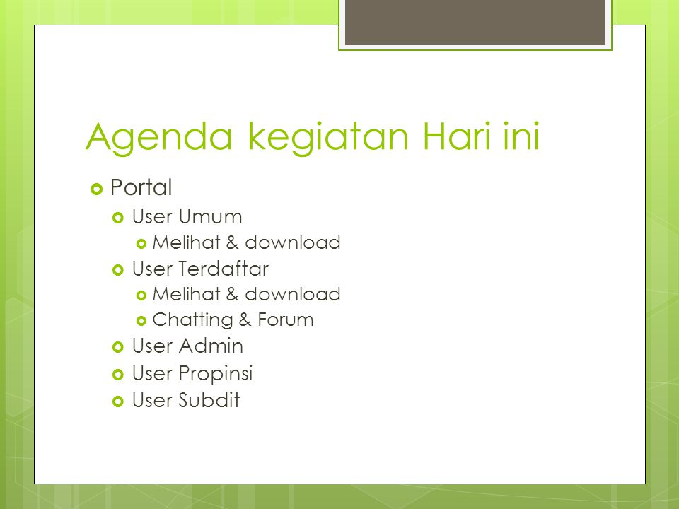 Agenda kegiatan Hari ini  Portal  User Umum  Melihat & download  User Terdaftar  Melihat & download  Chatting & Forum  User Admin  User Propinsi  User Subdit