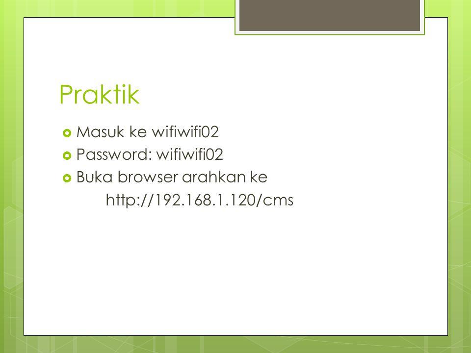 Praktik  Masuk ke wifiwifi02  Password: wifiwifi02  Buka browser arahkan ke http://192.168.1.120/cms