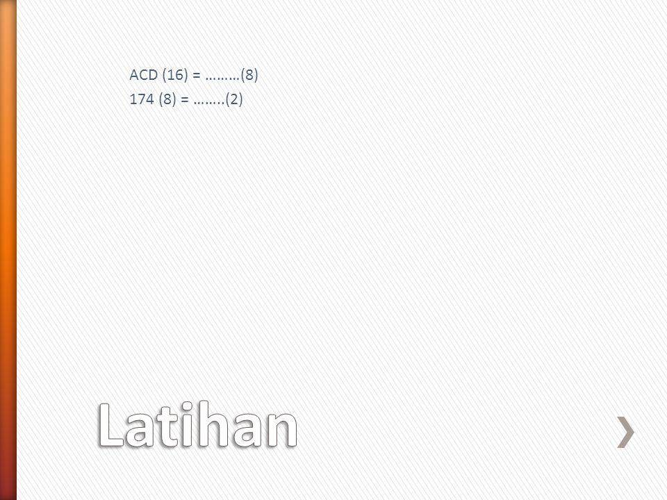 ACD (16) = ………(8) 174 (8) = ……..(2)