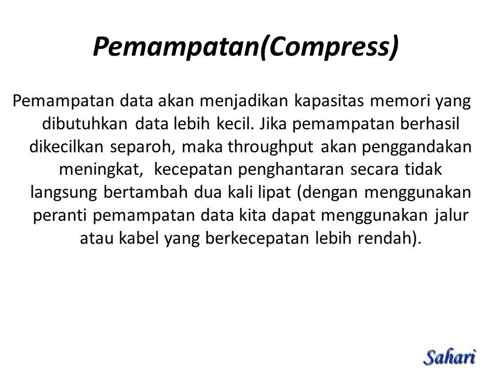 Pemampatan(Compress) Pemampatan data akan menjadikan kapasitas memori yang dibutuhkan data lebih kecil.