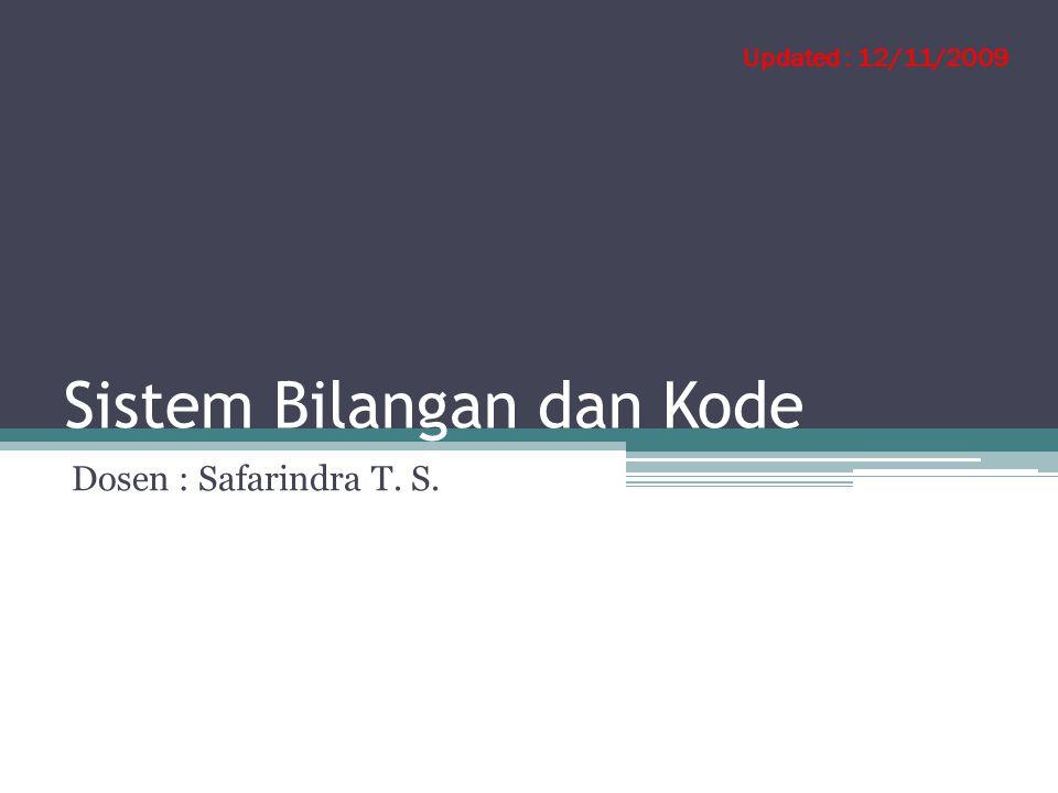 Sistem Bilangan dan Kode Dosen : Safarindra T. S. Updated : 12/11/2009