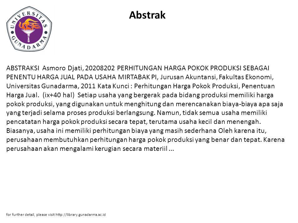 Abstrak ABSTRAKSI Asmoro Djati, 20208202 PERHITUNGAN HARGA POKOK PRODUKSI SEBAGAI PENENTU HARGA JUAL PADA USAHA MIRTABAK PI, Jurusan Akuntansi, Fakult
