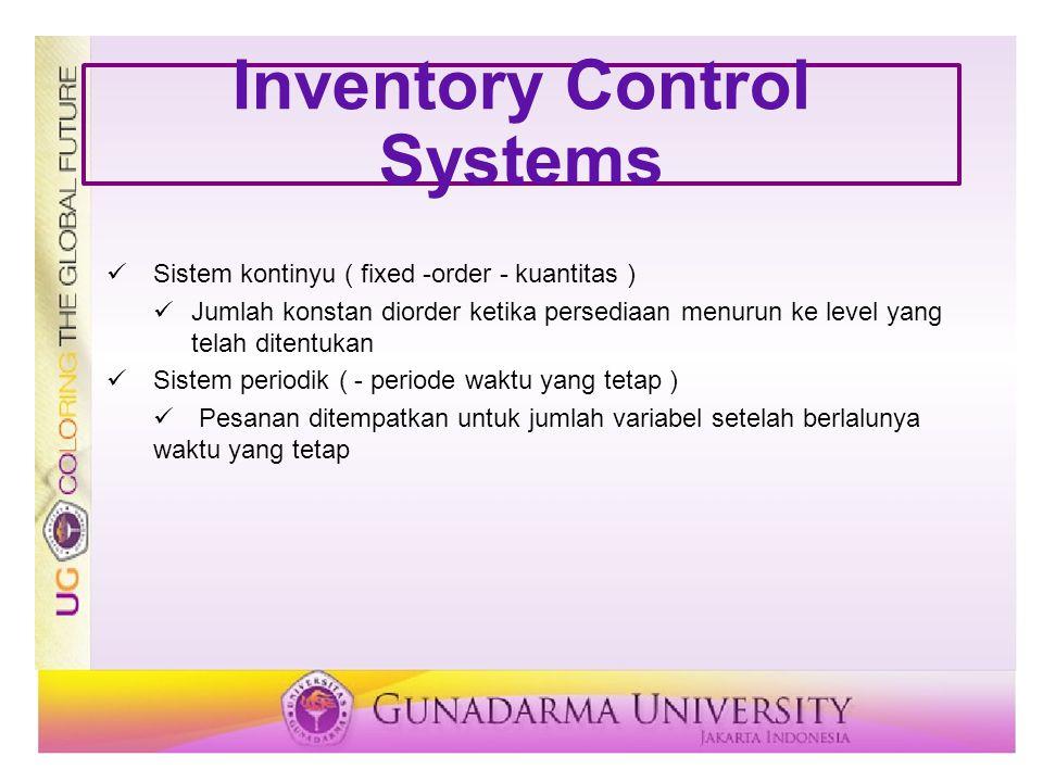 Inventory Control Systems Sistem kontinyu ( fixed -order - kuantitas ) Jumlah konstan diorder ketika persediaan menurun ke level yang telah ditentukan