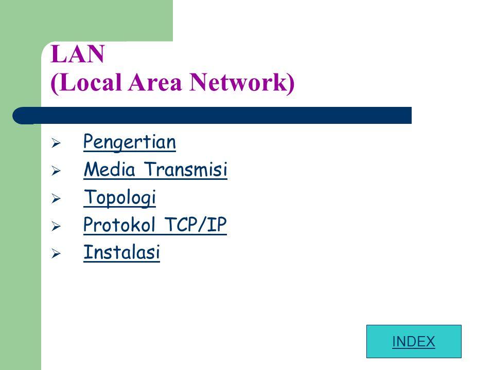 LAN (Local Area Network)  Pengertian Pengertian  Media Transmisi Media Transmisi  Topologi Topologi  Protokol TCP/IP Protokol TCP/IP  Instalasi I