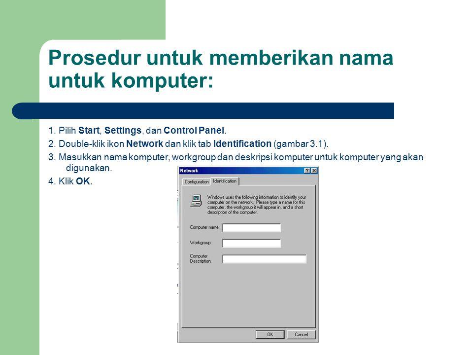 Prosedur untuk memberikan nama untuk komputer: 1. Pilih Start, Settings, dan Control Panel. 2. Double-klik ikon Network dan klik tab Identification (g
