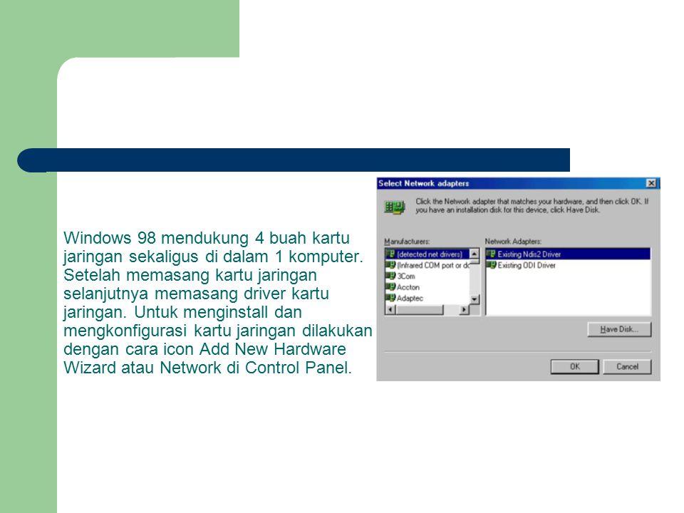 Windows 98 mendukung 4 buah kartu jaringan sekaligus di dalam 1 komputer. Setelah memasang kartu jaringan selanjutnya memasang driver kartu jaringan.