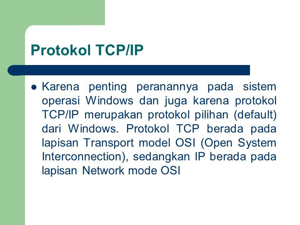 Protokol TCP/IP Karena penting peranannya pada sistem operasi Windows dan juga karena protokol TCP/IP merupakan protokol pilihan (default) dari Window