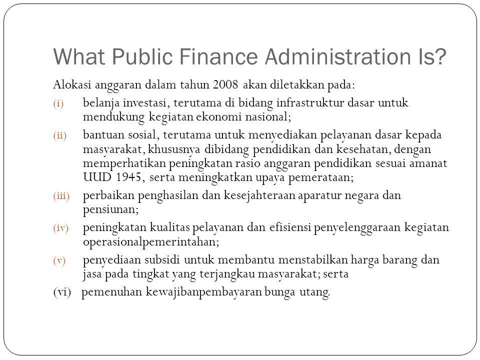 What Public Finance Administration Is? Alokasi anggaran dalam tahun 2008 akan diletakkan pada: (i) belanja investasi, terutama di bidang infrastruktur