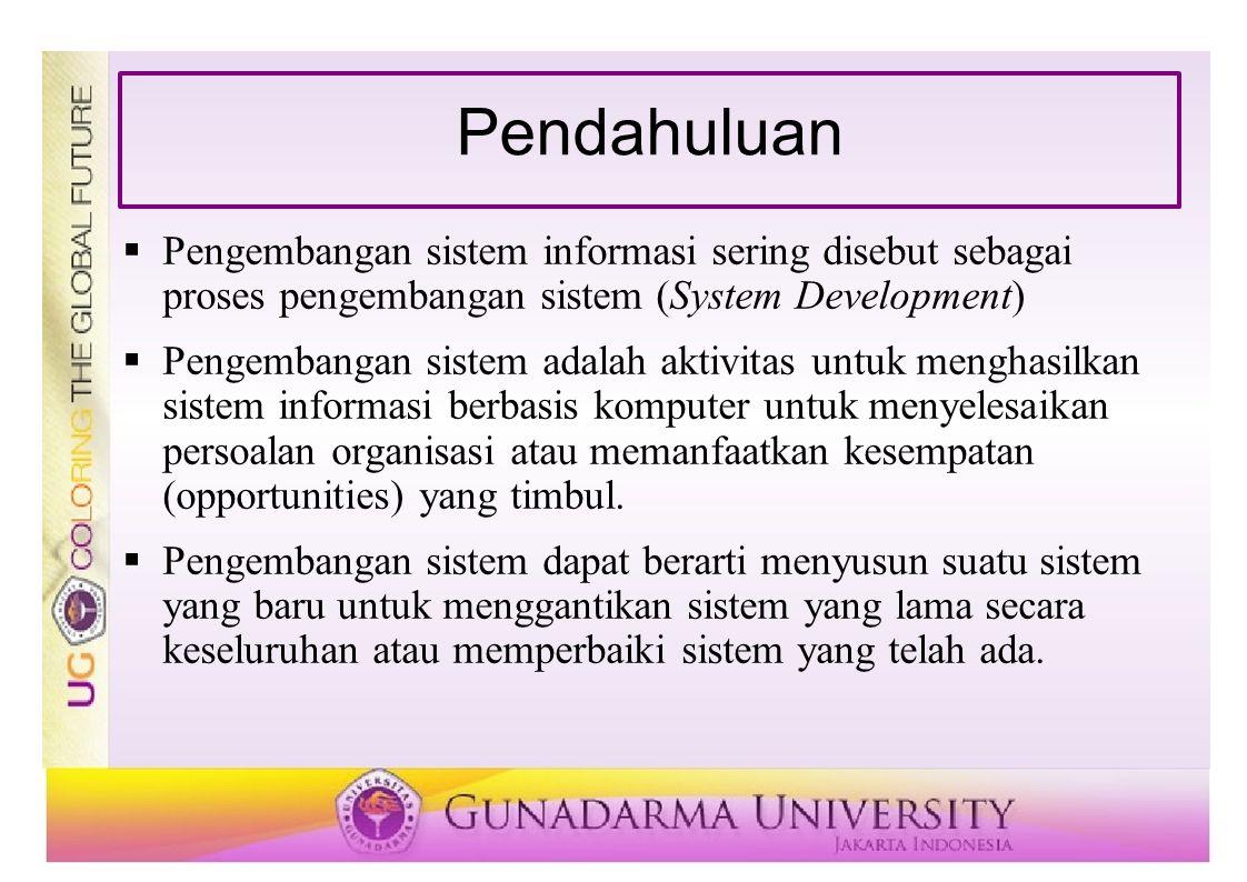 Pendahuluan  Pengembangan sistem informasi sering disebut sebagai proses pengembangan sistem (System Development)  Pengembangan sistem adalah aktivi