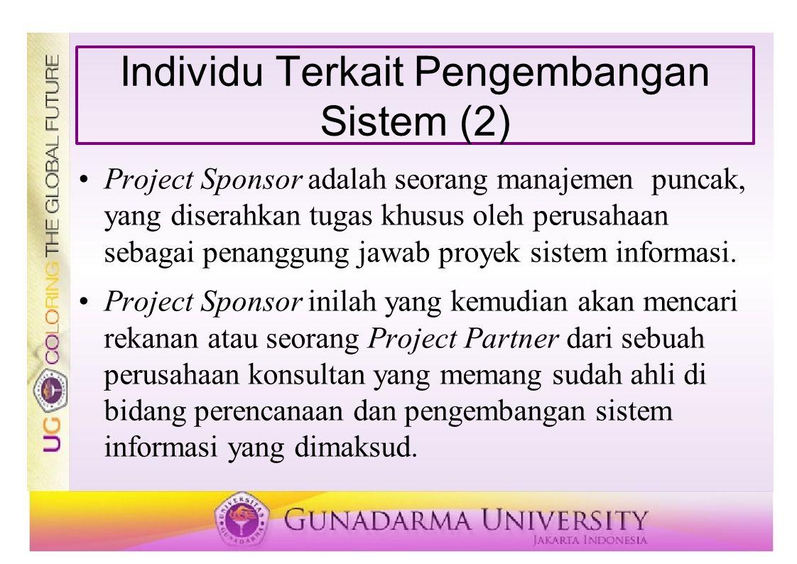 Individu Terkait Pengembangan Sistem (2) Project Sponsor adalah seorang manajemen puncak, yang diserahkan tugas khusus oleh perusahaan sebagai penangg