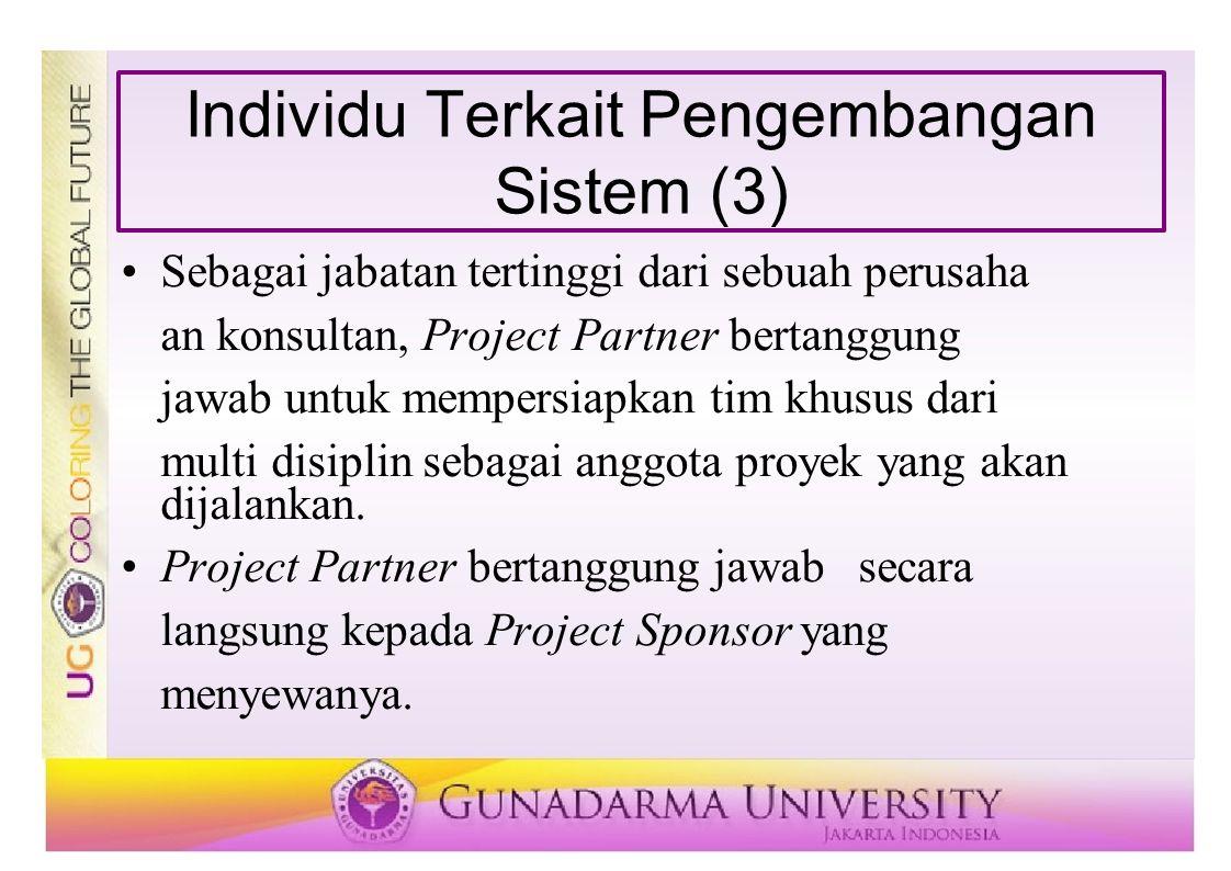 Individu Terkait Pengembangan Sistem (3) Sebagai jabatan tertinggi dari sebuah perusaha an konsultan, Project Partner bertanggung jawab untuk mempersi
