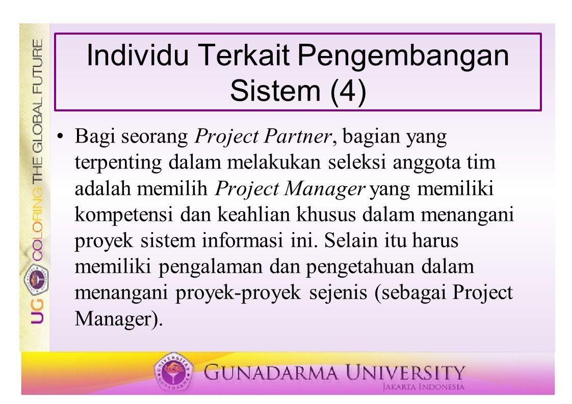 Individu Terkait Pengembangan Sistem (4) Bagi seorang Project Partner, bagian yang terpenting dalam melakukan seleksi anggota tim adalah memilih Proje