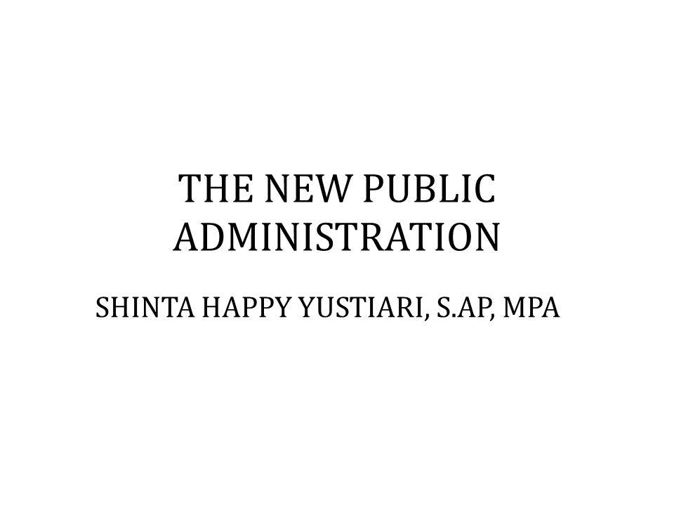 THE NEW PUBLIC ADMINISTRATION SHINTA HAPPY YUSTIARI, S.AP, MPA