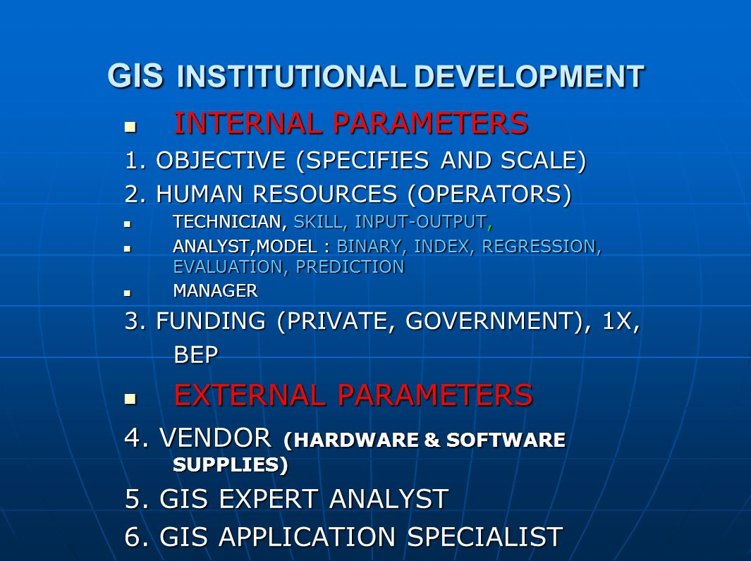GIS INSTITUTIONAL DEVELOPMENT INTERNAL PARAMETERS INTERNAL PARAMETERS 1.