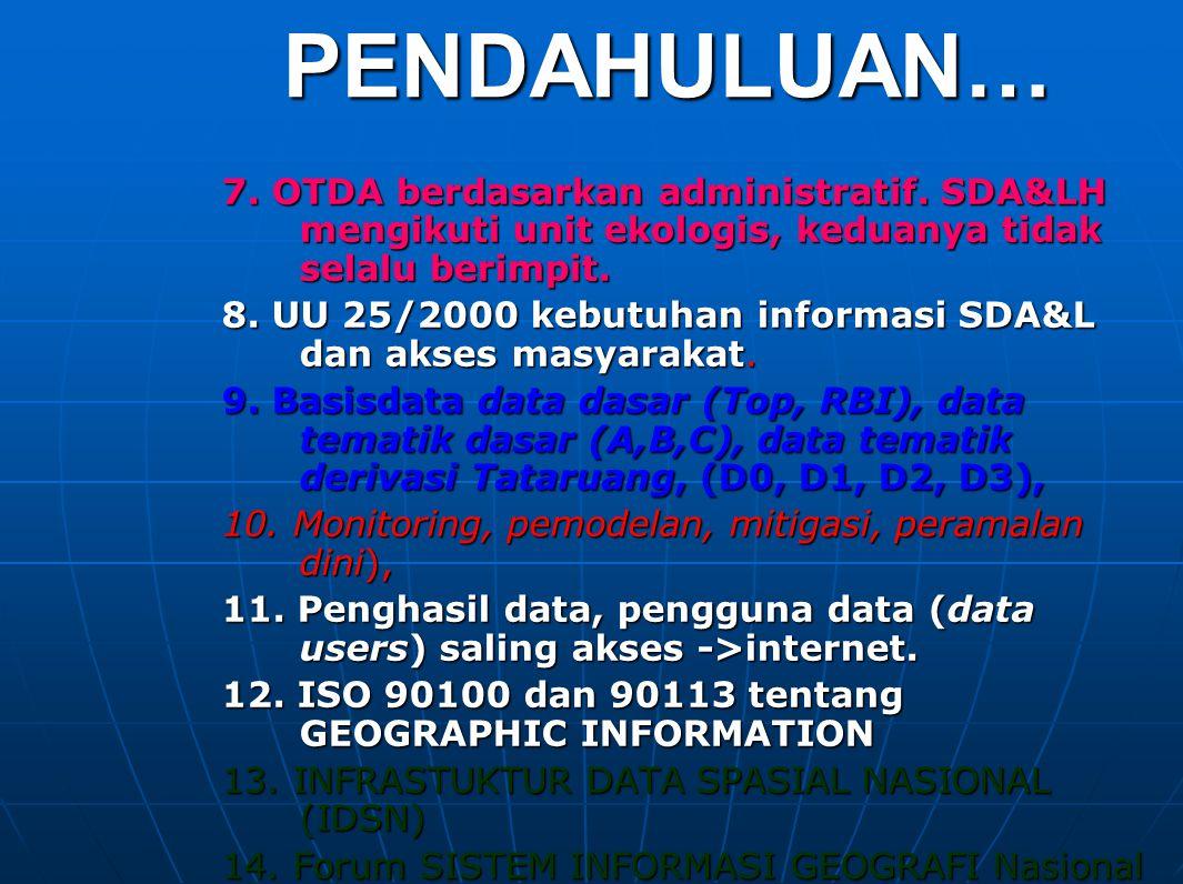 PENDAHULUAN… 7. OTDA berdasarkan administratif. SDA&LH mengikuti unit ekologis, keduanya tidak selalu berimpit. 8. UU 25/2000 kebutuhan informasi SDA&