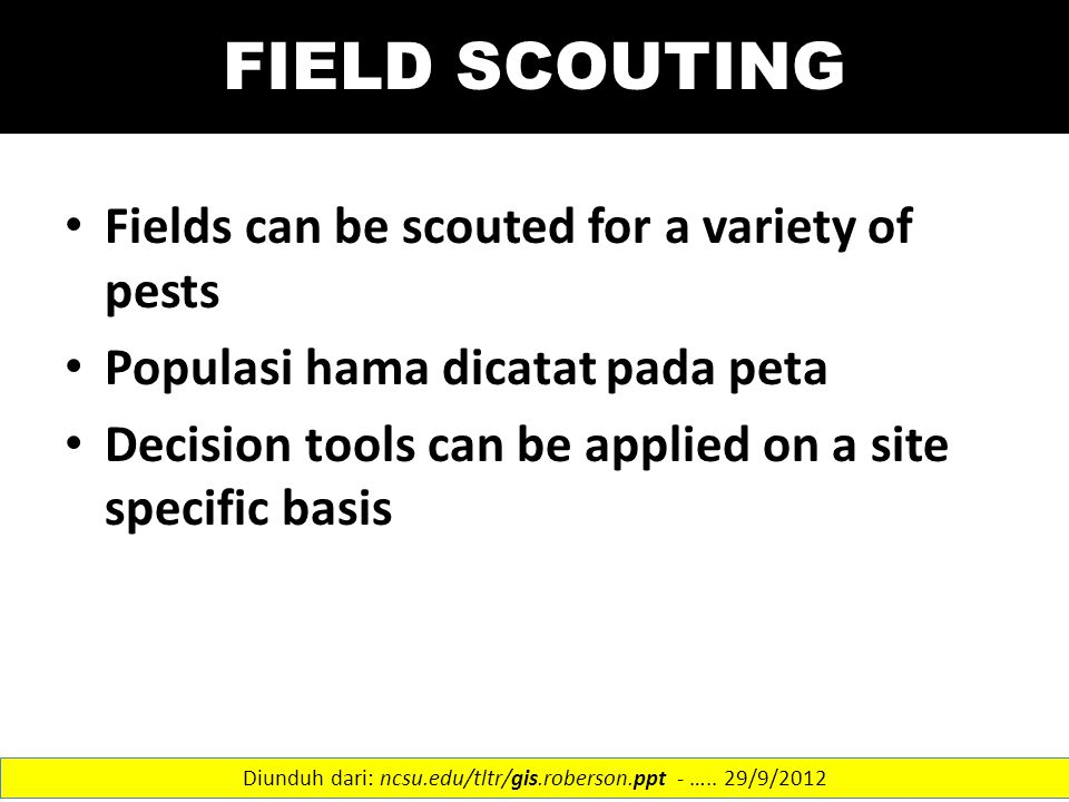 FIELD SCOUTING Fields can be scouted for a variety of pests Populasi hama dicatat pada peta Decision tools can be applied on a site specific basis Diu