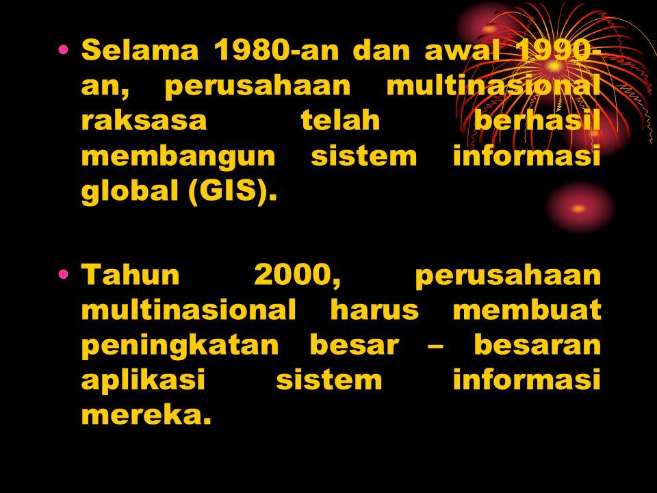 Selama 1980-an dan awal 1990- an, perusahaan multinasional raksasa telah berhasil membangun sistem informasi global (GIS). Tahun 2000, perusahaan mult