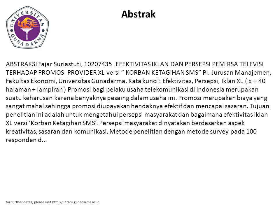 "Abstrak ABSTRAKSI Fajar Suriastuti, 10207435 EFEKTIVITAS IKLAN DAN PERSEPSI PEMIRSA TELEVISI TERHADAP PROMOSI PROVIDER XL versi "" KORBAN KETAGIHAN SMS"