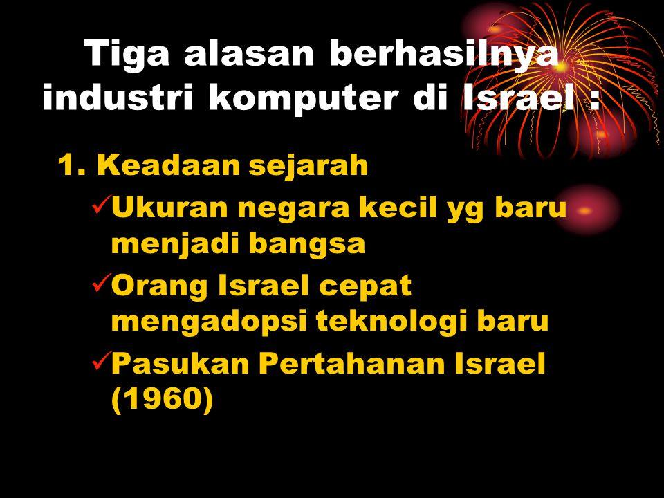 Tiga alasan berhasilnya industri komputer di Israel : 1.