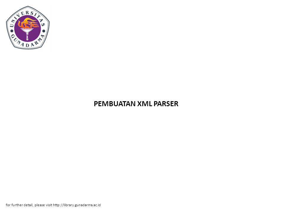 PEMBUATAN XML PARSER for further detail, please visit http://library.gunadarma.ac.id