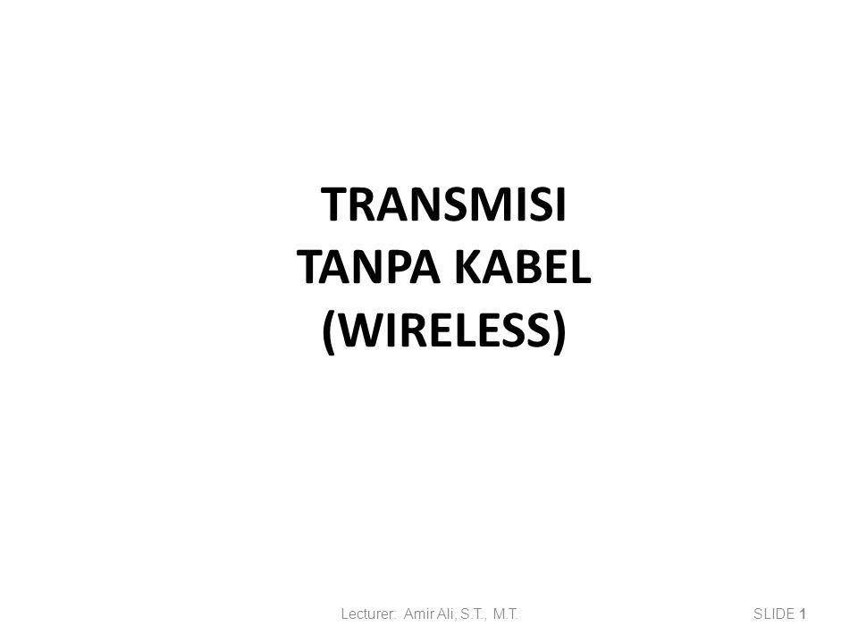 TRANSMISI TANPA KABEL (WIRELESS) Lecturer: Amir Ali, S.T., M.T.SLIDE 1