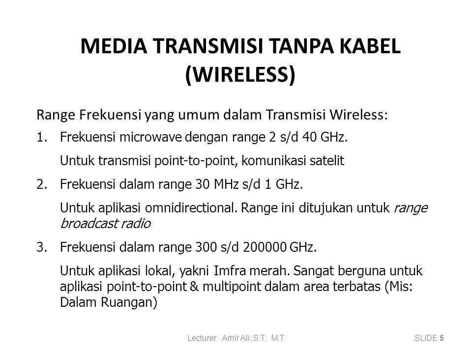 MEDIA TRANSMISI TANPA KABEL (WIRELESS) Range Frekuensi yang umum dalam Transmisi Wireless: Lecturer: Amir Ali, S.T., M.T.SLIDE 5 1.Frekuensi microwave