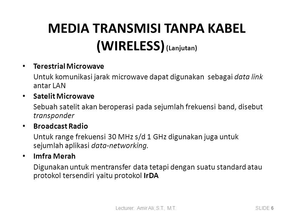 MEDIA TRANSMISI TANPA KABEL (WIRELESS) (Lanjutan) Terestrial Microwave Untuk komunikasi jarak microwave dapat digunakan sebagai data link antar LAN Sa