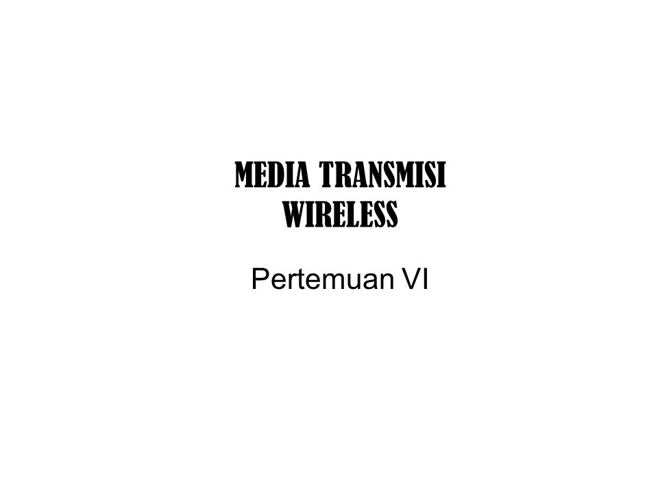 MEDIA TRANSMISI WIRELESS Pertemuan VI