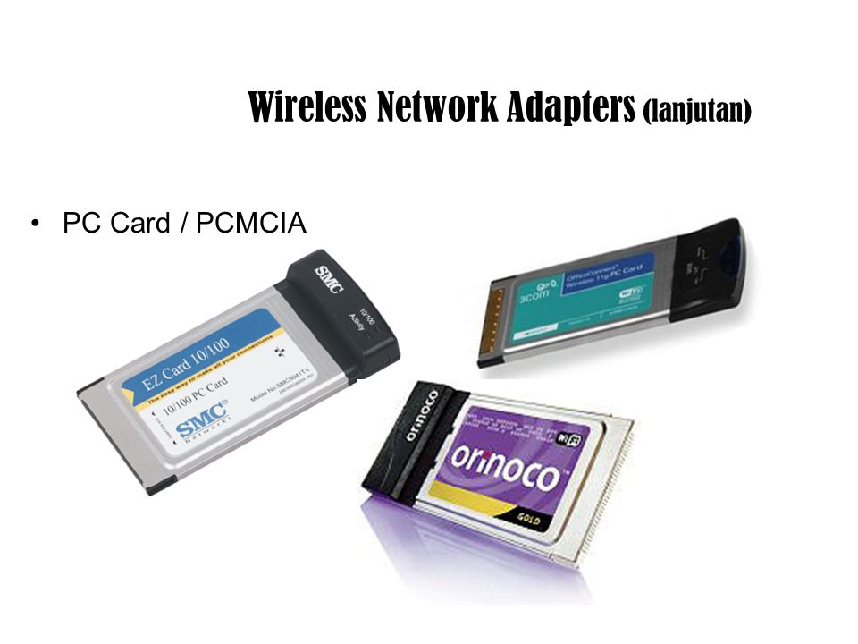 Wireless Network Adapters (lanjutan) PC Card / PCMCIA