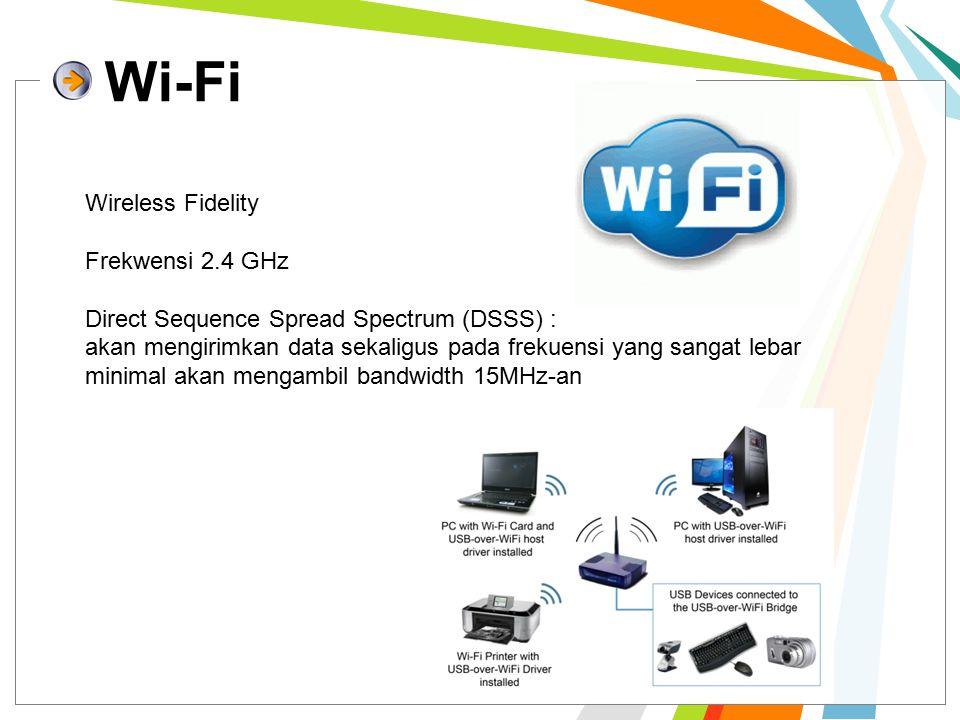 Wi-Fi Wireless Fidelity Frekwensi 2.4 GHz Direct Sequence Spread Spectrum (DSSS) : akan mengirimkan data sekaligus pada frekuensi yang sangat lebar minimal akan mengambil bandwidth 15MHz-an