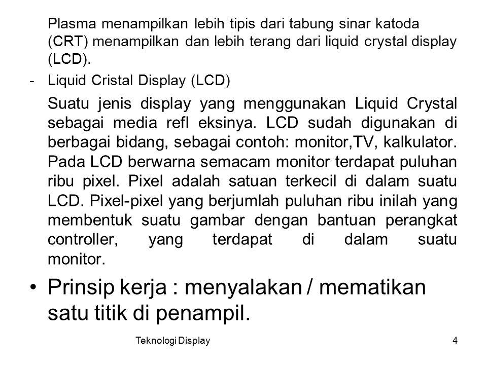 Plasma menampilkan lebih tipis dari tabung sinar katoda (CRT) menampilkan dan lebih terang dari liquid crystal display (LCD). -Liquid Cristal Display