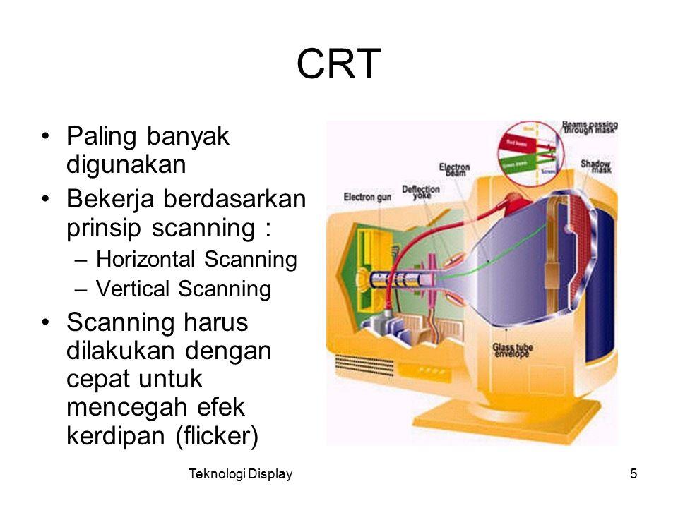 5 CRT Paling banyak digunakan Bekerja berdasarkan prinsip scanning : –Horizontal Scanning –Vertical Scanning Scanning harus dilakukan dengan cepat unt