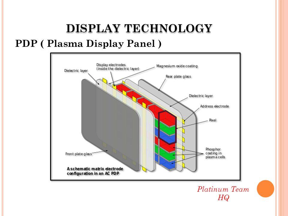 PDP ( Plasma Display Panel ) Platinum Team HQ DISPLAY TECHNOLOGY
