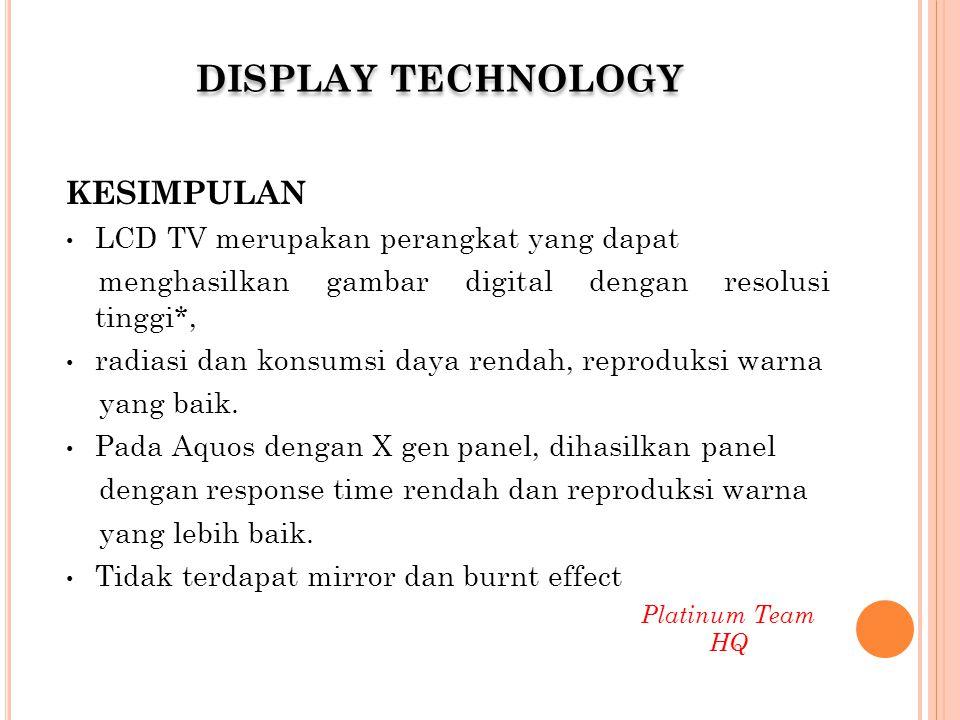KESIMPULAN LCD TV merupakan perangkat yang dapat menghasilkan gambar digital dengan resolusi tinggi*, radiasi dan konsumsi daya rendah, reproduksi war
